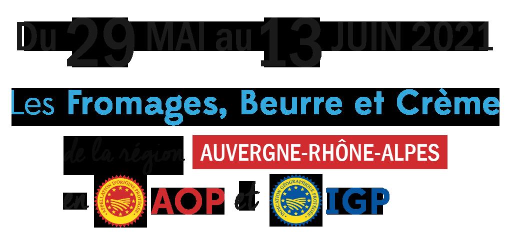 Du 29 mai au 13 juin 2021 Les Fromages, Beurre et Crème de la région Auvergne-Rhône-Alpes en AOP et IGP